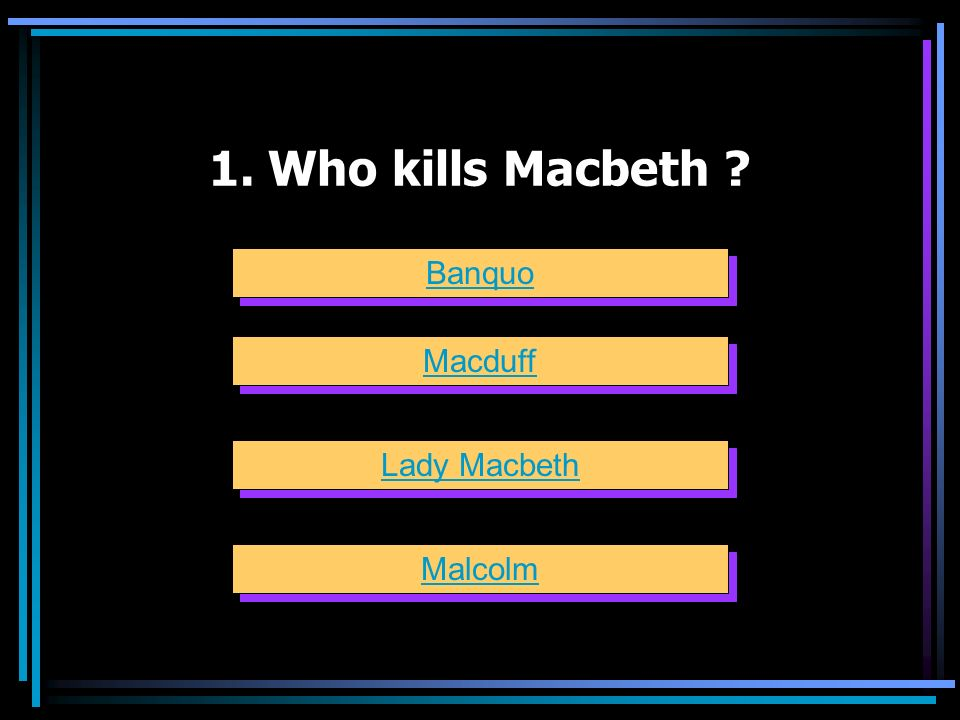 1. Who kills Macbeth Banquo Macduff Lady Macbeth Malcolm