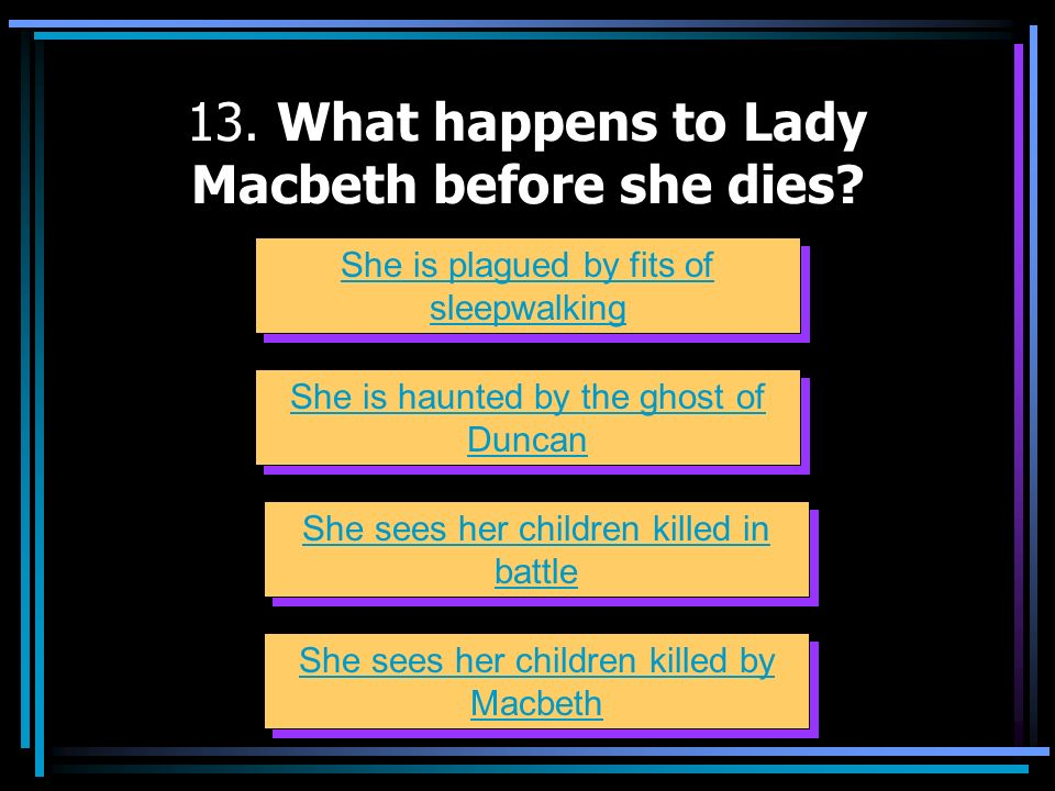 13. What happens to Lady Macbeth before she dies