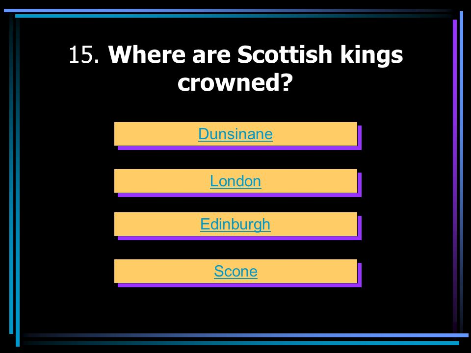15. Where are Scottish kings crowned