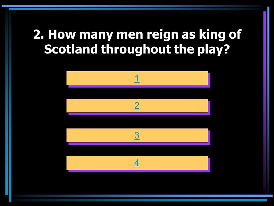 2. How many men reign as king of Scotland throughout the play
