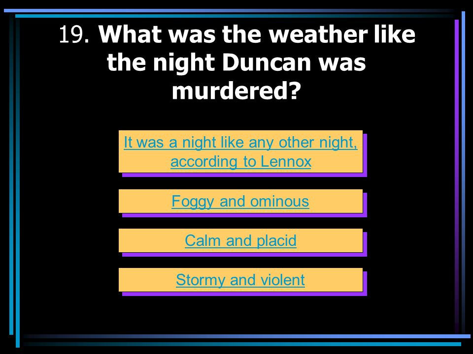 19. What was the weather like the night Duncan was murdered