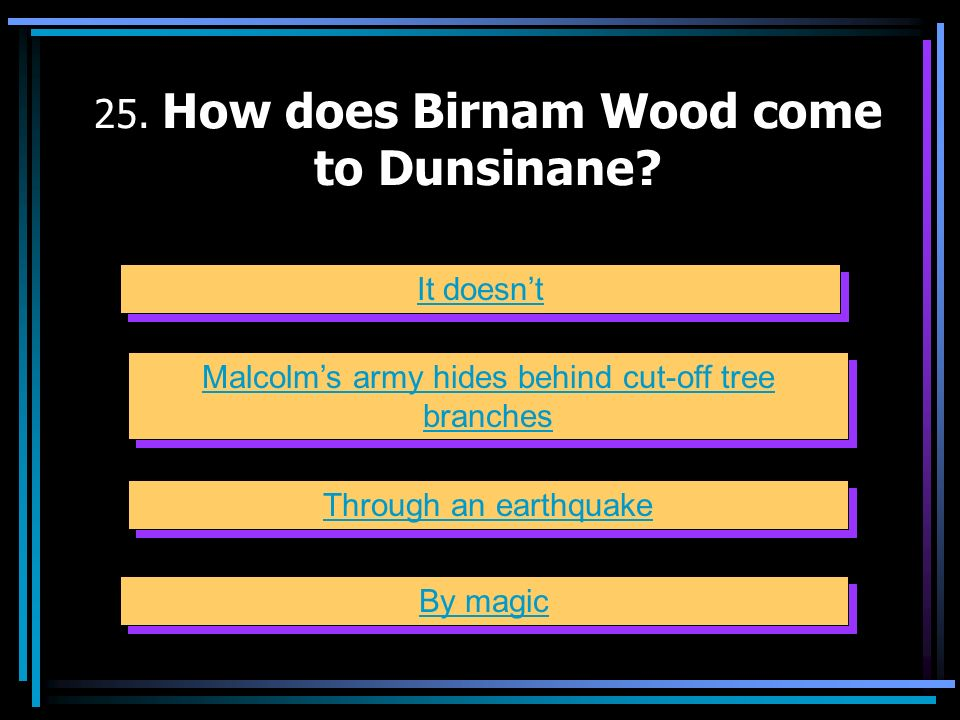 25. How does Birnam Wood come to Dunsinane
