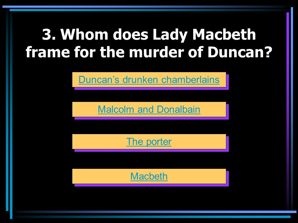 3. Whom does Lady Macbeth frame for the murder of Duncan
