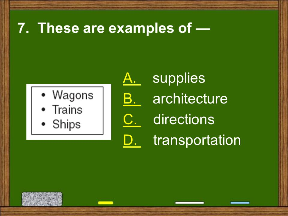 7. These are examples of — A. supplies B. architecture C. directions D. transportation
