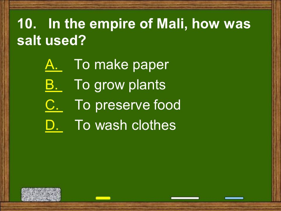 10. In the empire of Mali, how was salt used