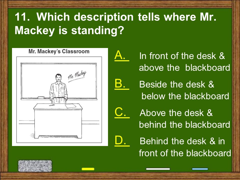 11. Which description tells where Mr. Mackey is standing