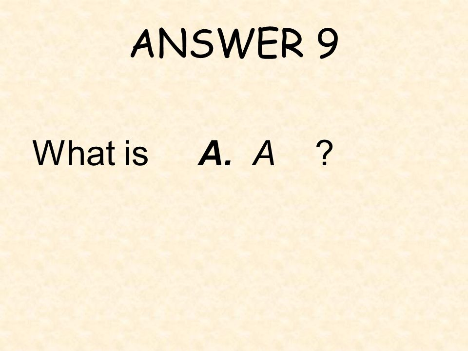 ANSWER 9 What is A. A