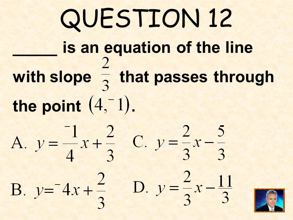 QUESTION 12 _____ is an equation of the line with slope that passes through the point .