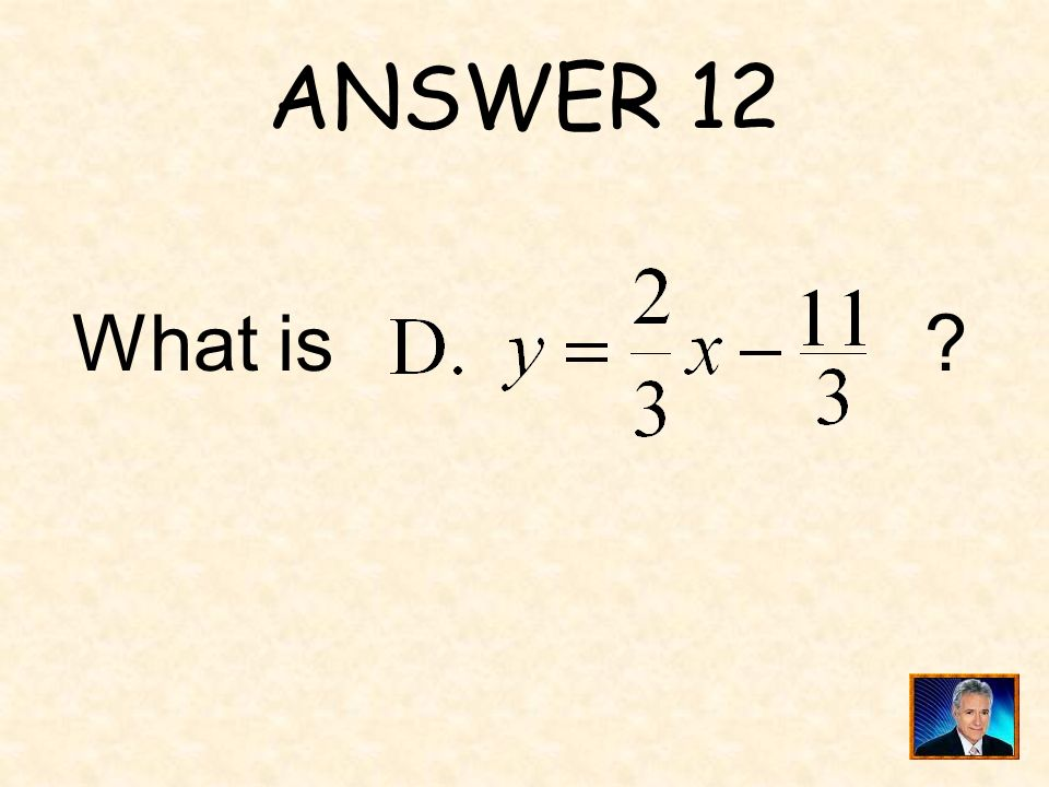 ANSWER 12 What is