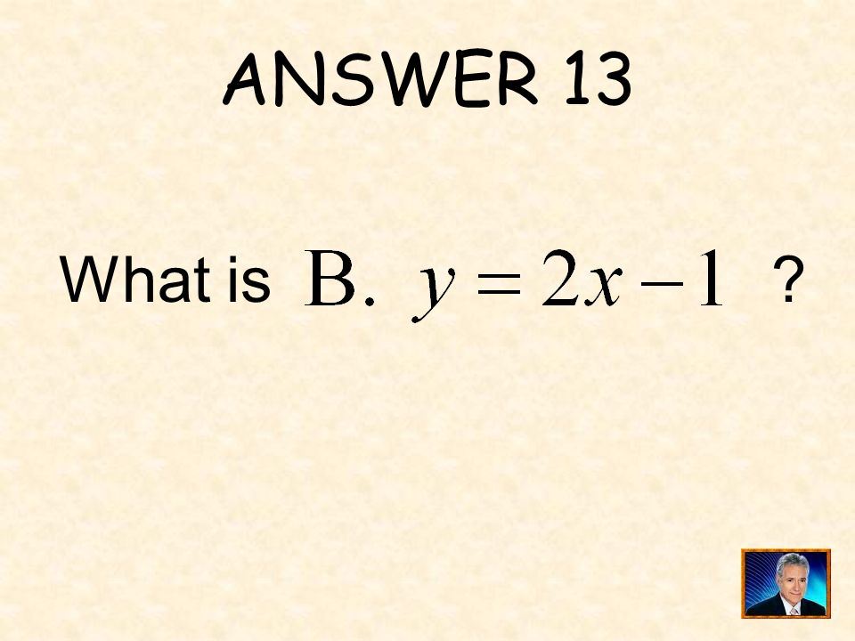 ANSWER 13 What is