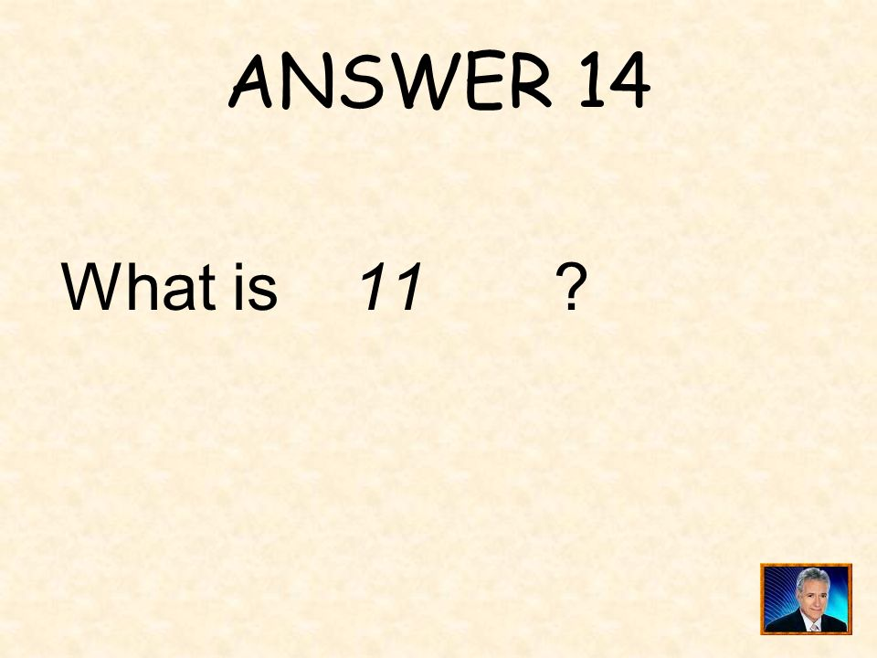 ANSWER 14 What is 11