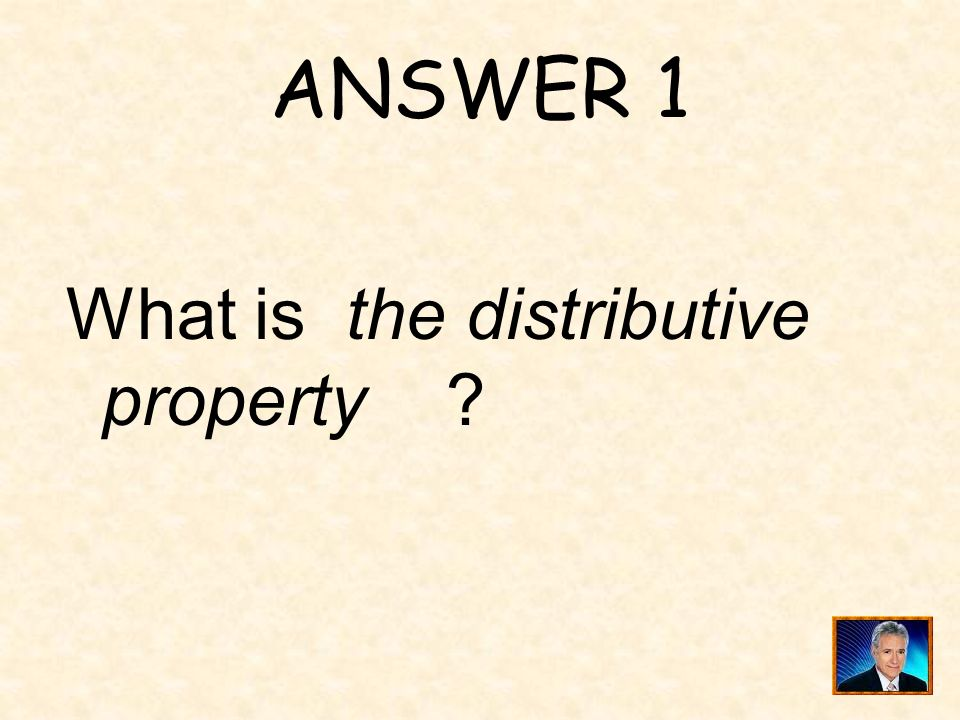ANSWER 1 What is the distributive property