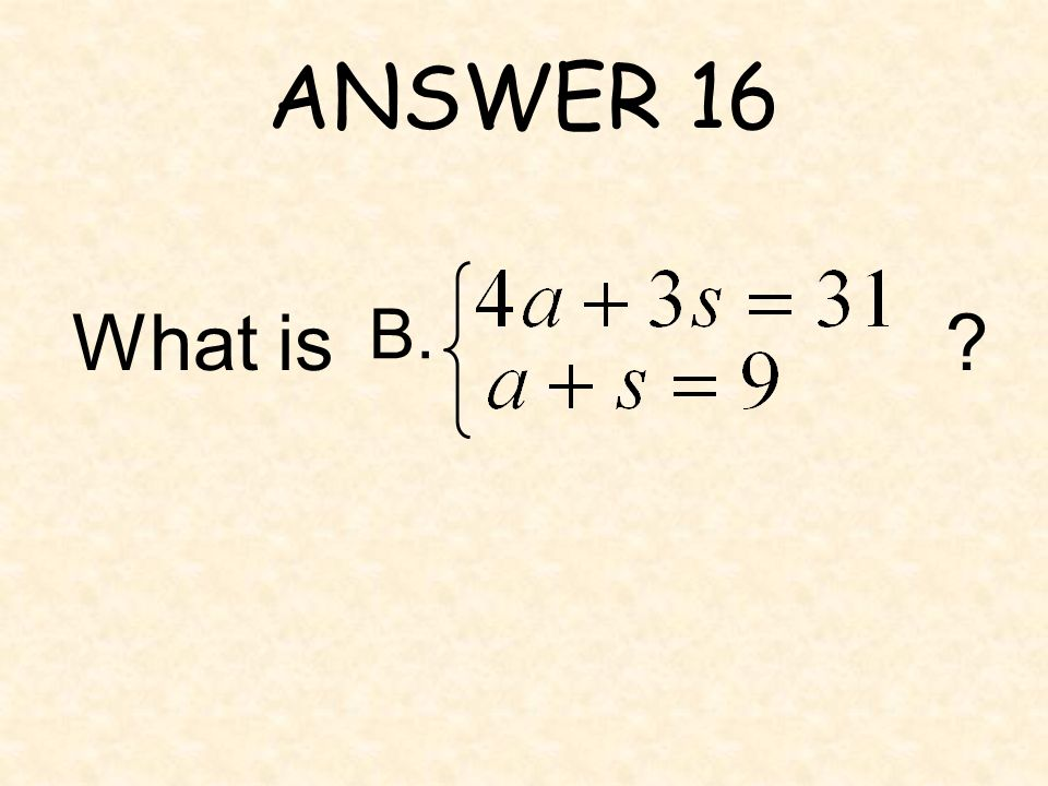 ANSWER 16 B. What is