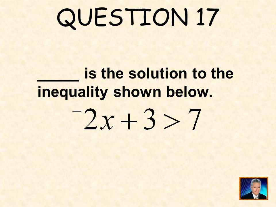 QUESTION 17 _____ is the solution to the inequality shown below.