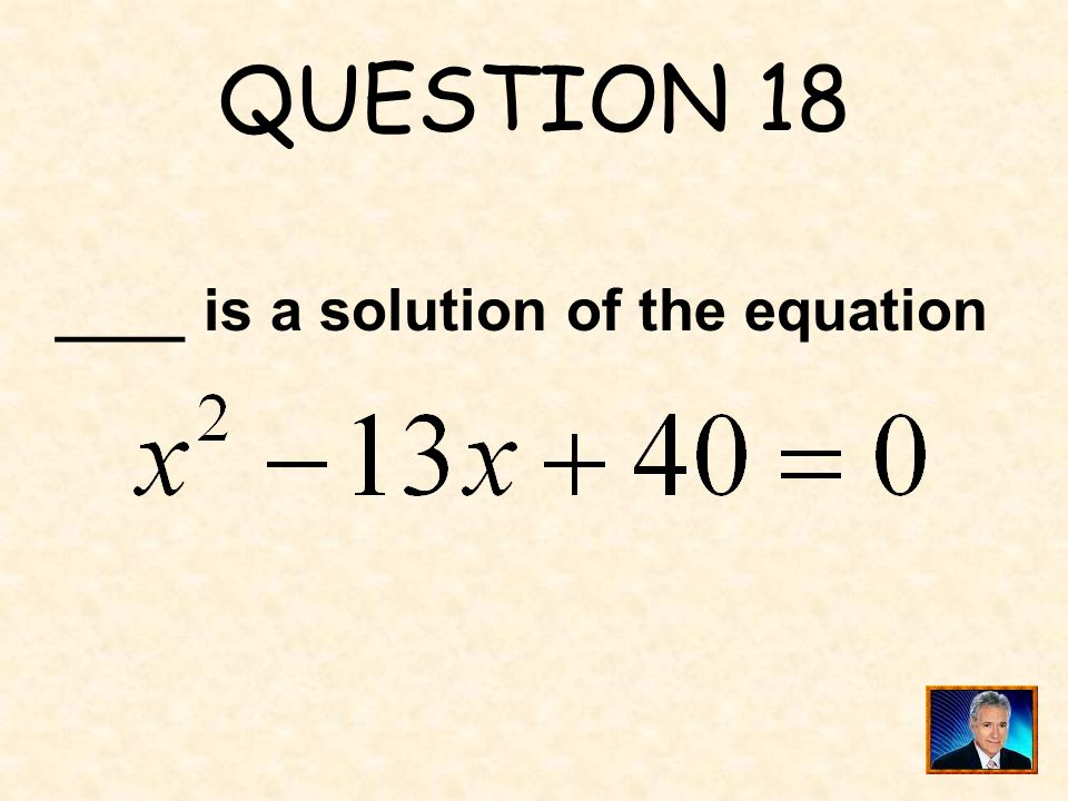 QUESTION 18 ____ is a solution of the equation
