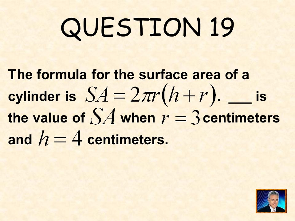 QUESTION 19 The formula for the surface area of a