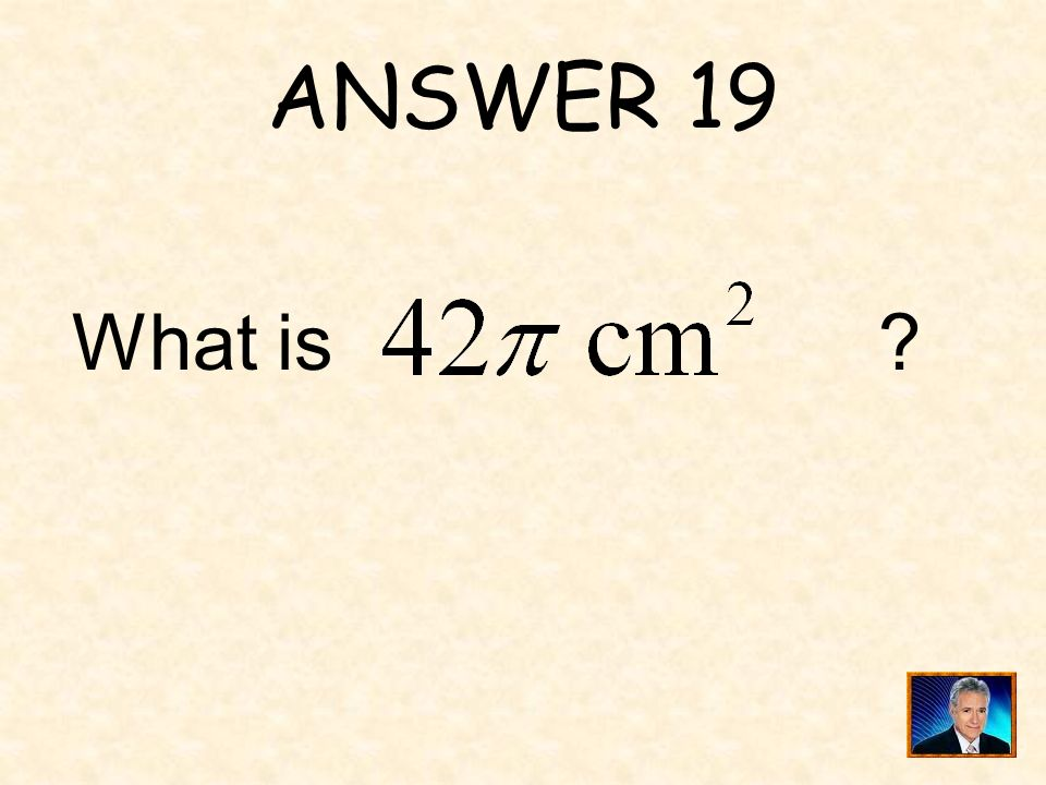 ANSWER 19 What is