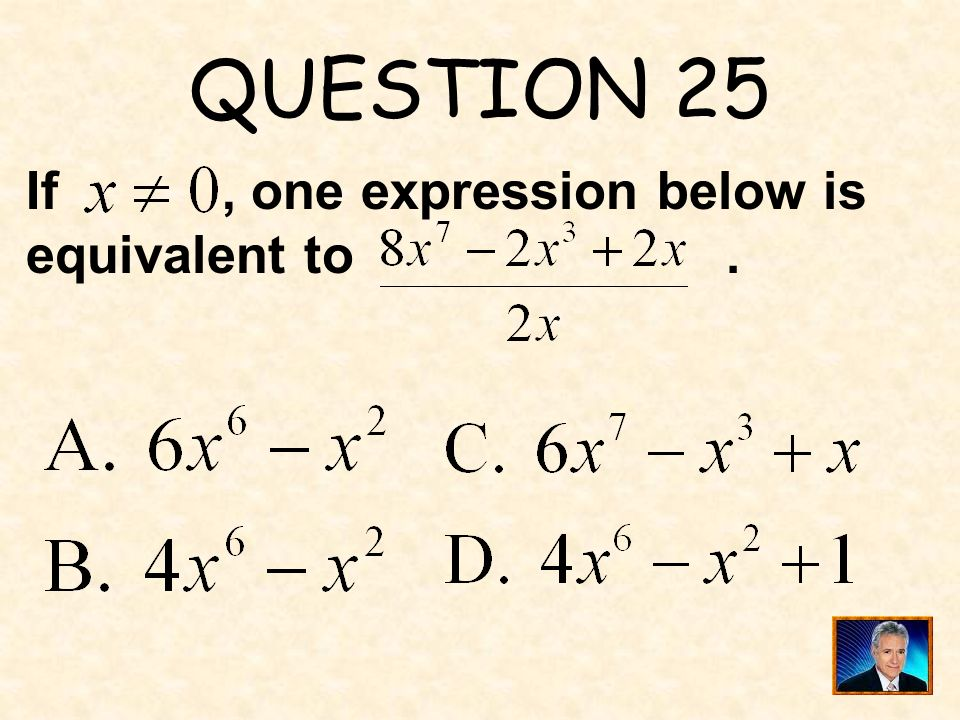 QUESTION 25 If , one expression below is equivalent to .