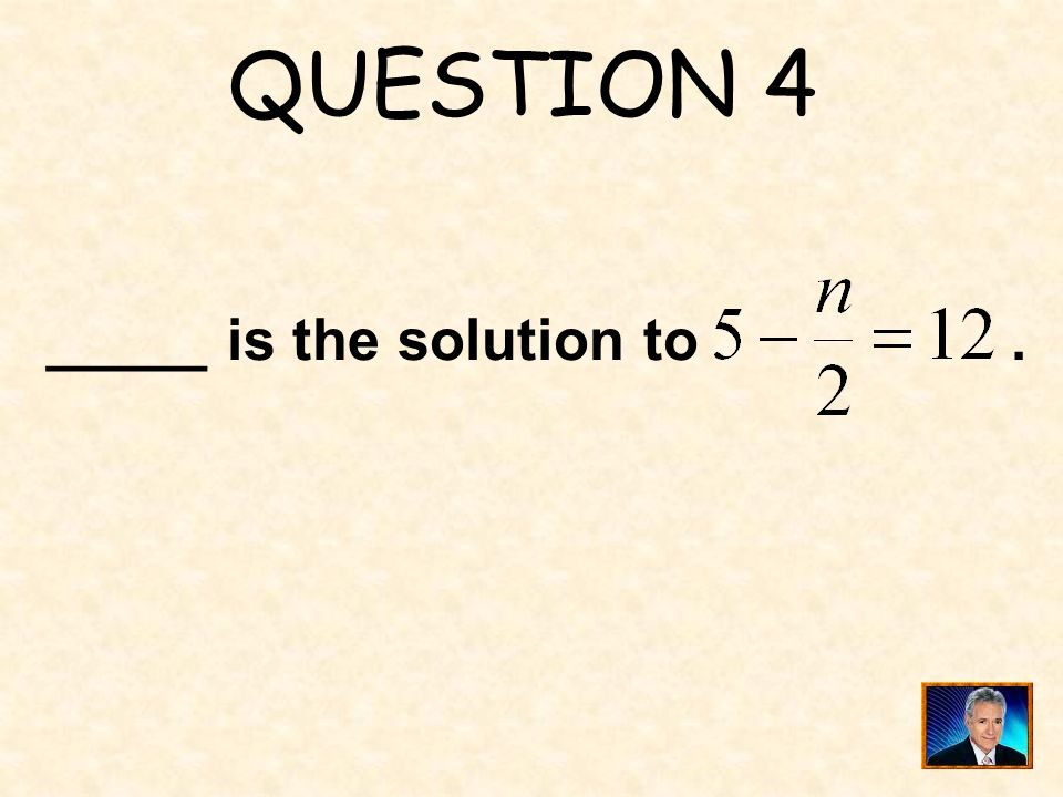 QUESTION 4 _____ is the solution to .
