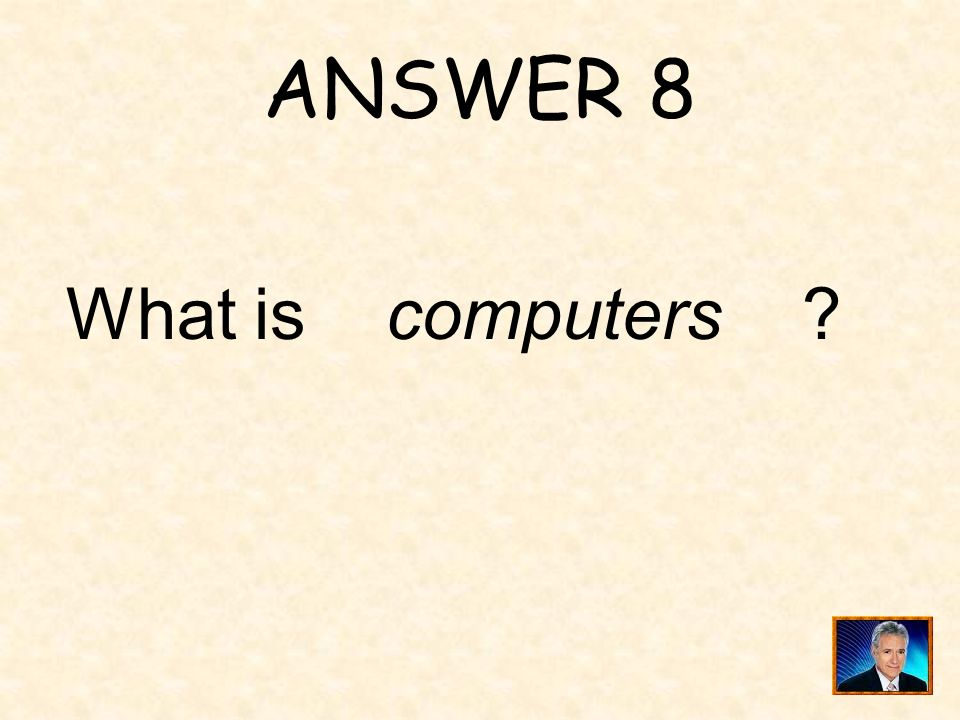 ANSWER 8 What is computers