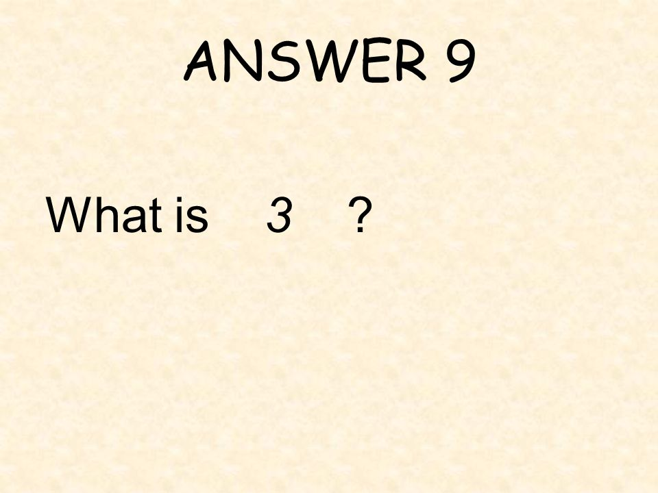 ANSWER 9 What is 3