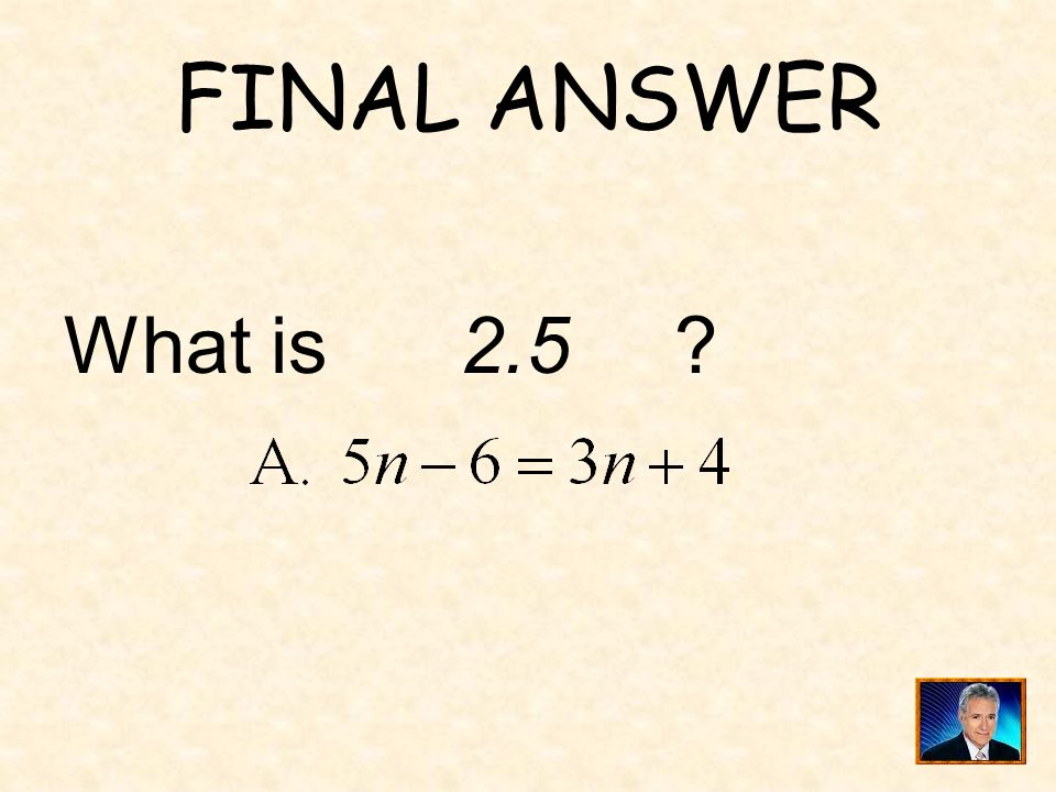 FINAL ANSWER What is 2.5