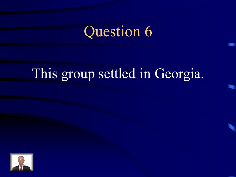 Question 6 This group settled in Georgia.