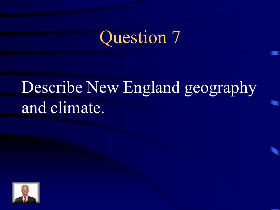 Question 7 Describe New England geography and climate.