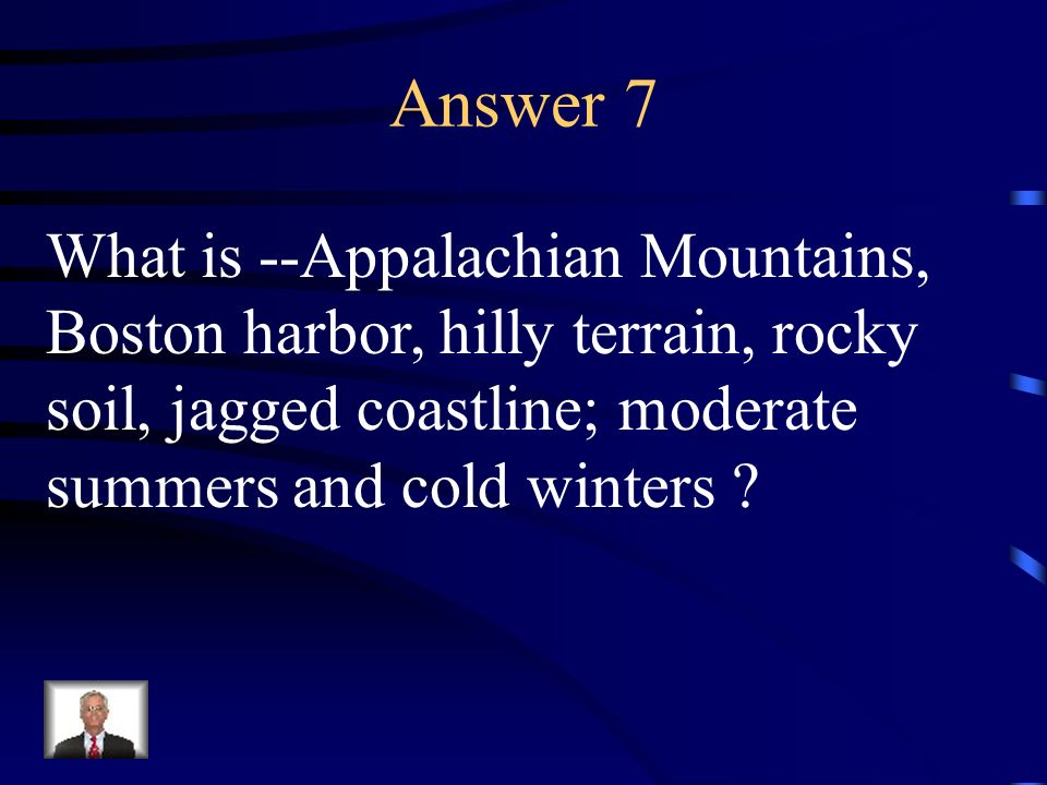 Answer 7 What is --Appalachian Mountains,