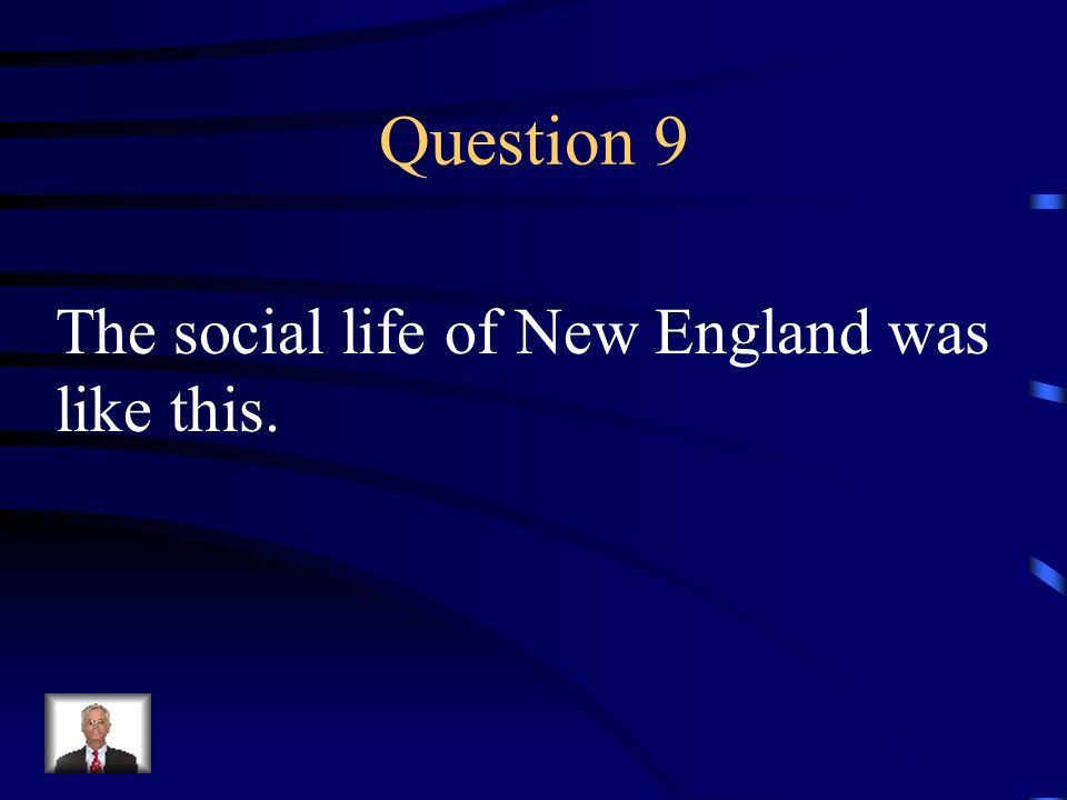 Question 9 The social life of New England was like this.