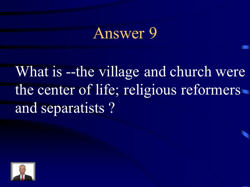 Answer 9 What is --the village and church were