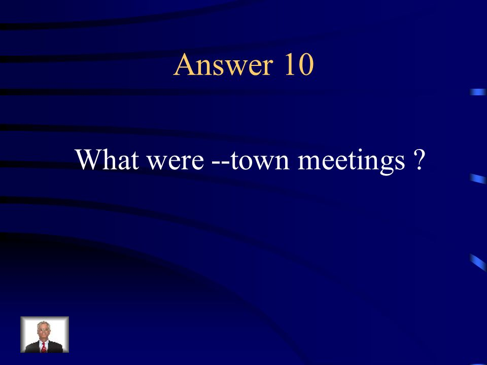 Answer 10 What were --town meetings