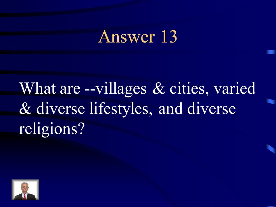 Answer 13 What are --villages & cities, varied