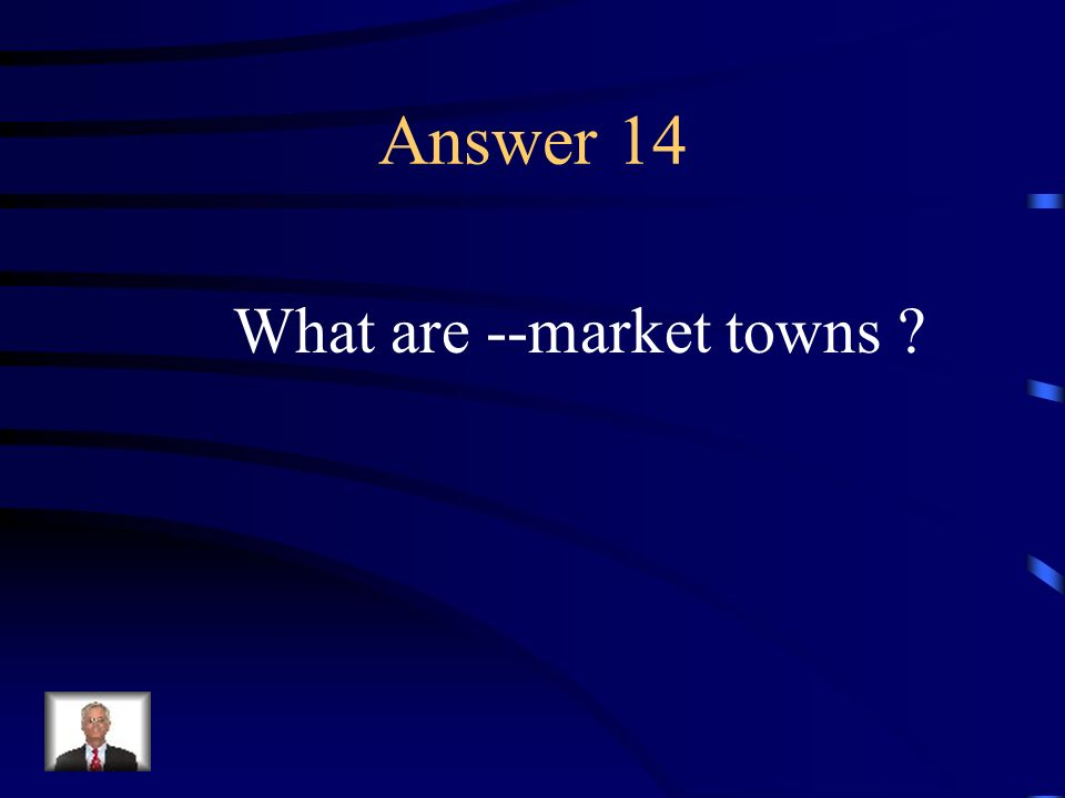 Answer 14 What are --market towns