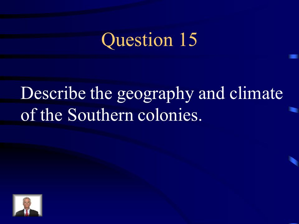Question 15 Describe the geography and climate