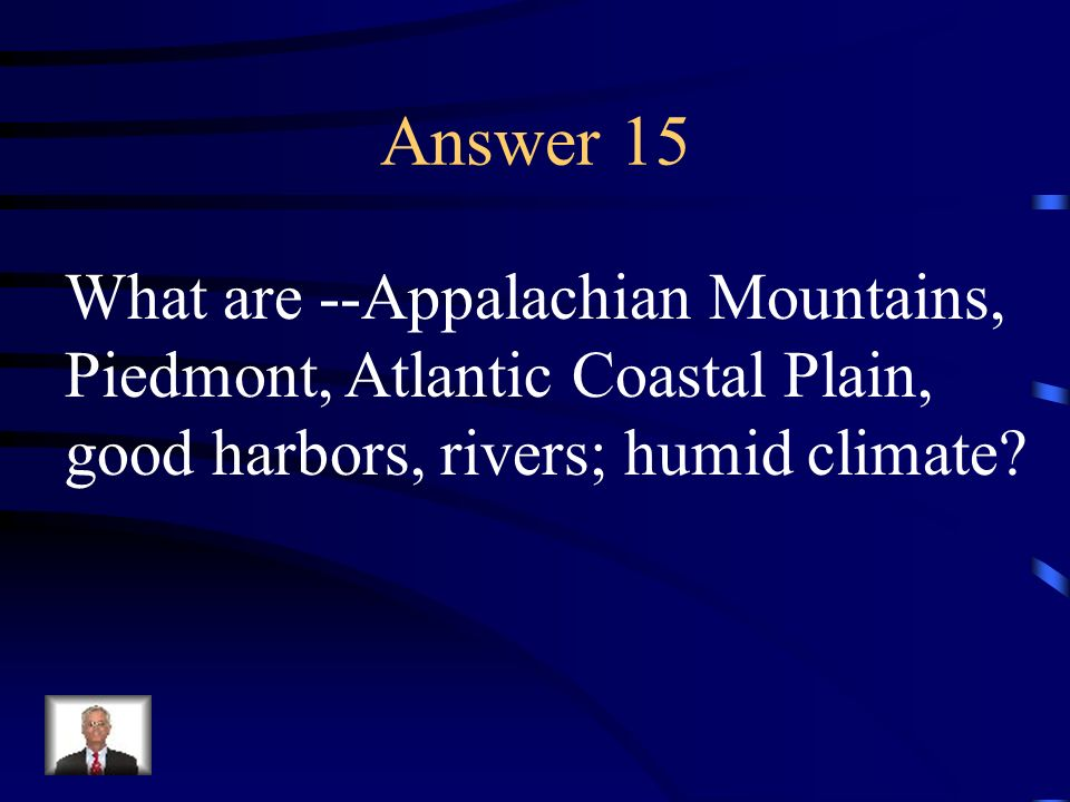 Answer 15 What are --Appalachian Mountains,