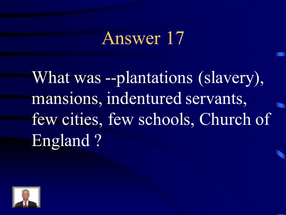Answer 17 What was --plantations (slavery),