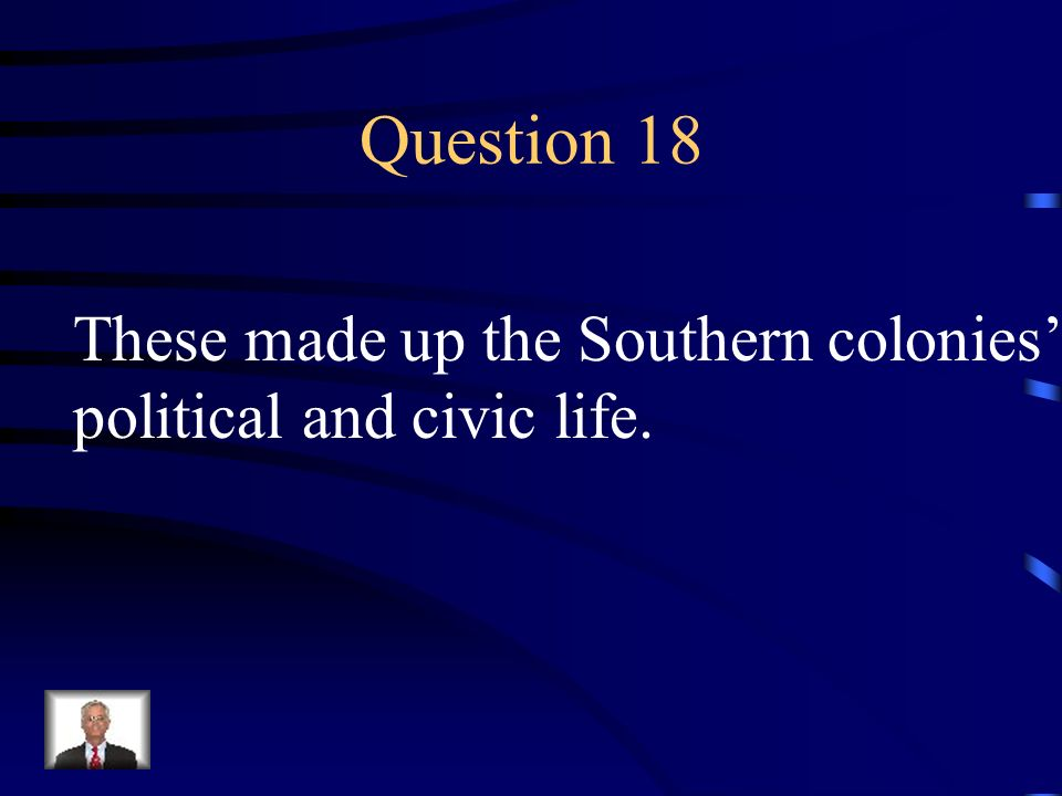 Question 18 These made up the Southern colonies'