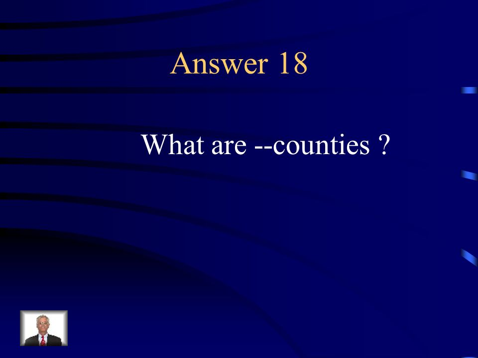 Answer 18 What are --counties