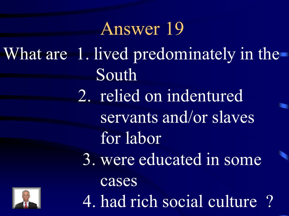 Answer 19 What are 1. lived predominately in the South