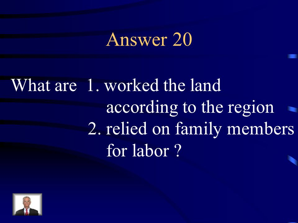 Answer 20 What are 1. worked the land according to the region