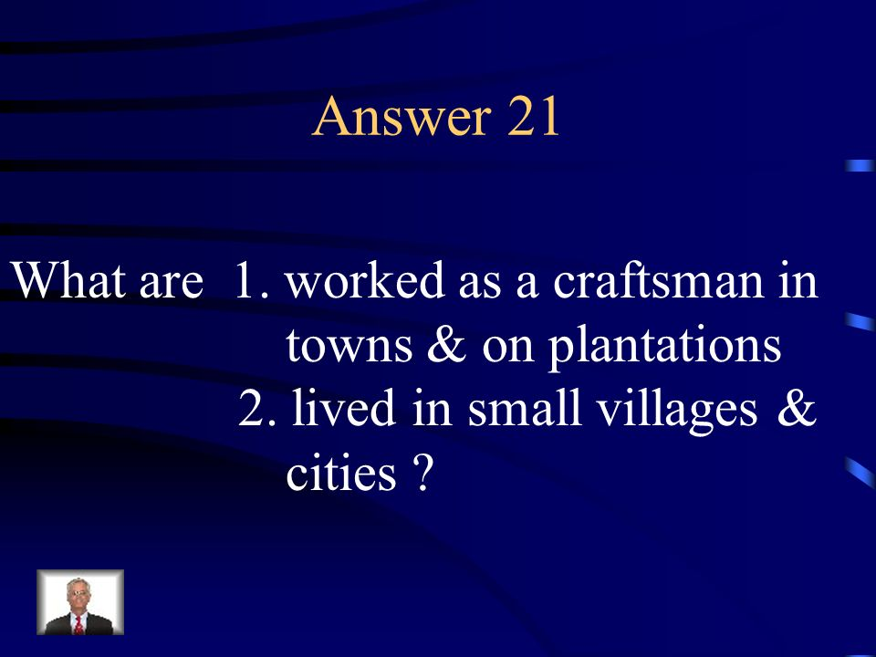 Answer 21 What are 1. worked as a craftsman in towns & on plantations