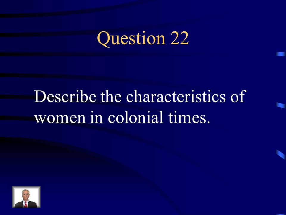 Question 22 Describe the characteristics of women in colonial times.