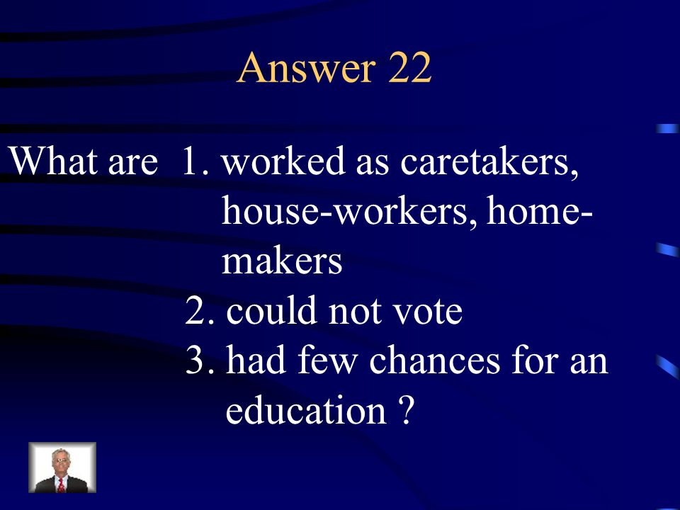 Answer 22 What are 1. worked as caretakers, house-workers, home-