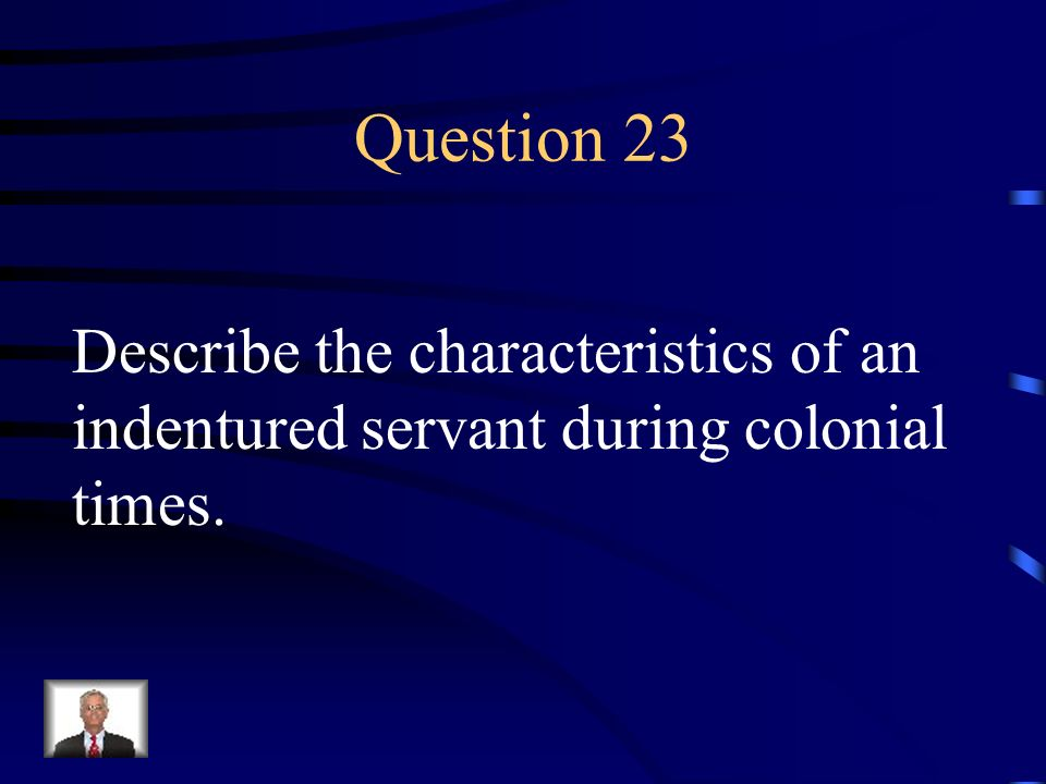 Question 23 Describe the characteristics of an