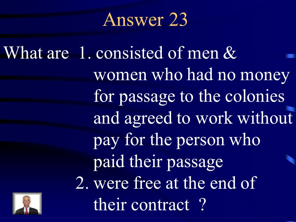 Answer 23 What are 1. consisted of men & women who had no money