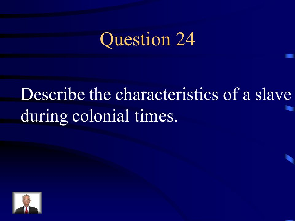 Question 24 Describe the characteristics of a slave