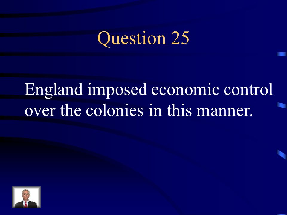 Question 25 England imposed economic control