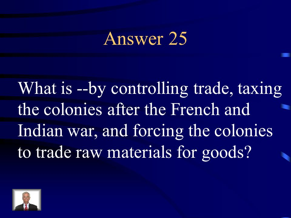 Answer 25 What is --by controlling trade, taxing