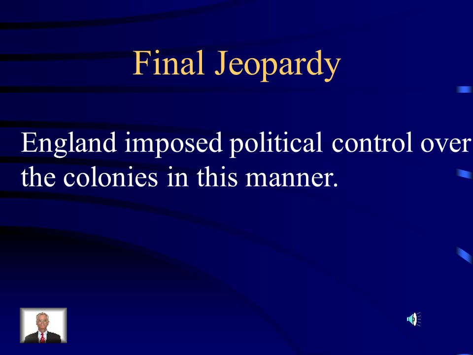 Final Jeopardy England imposed political control over